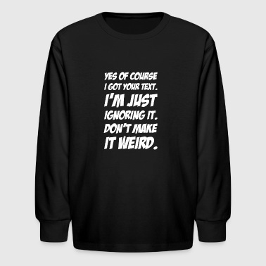 Funny Texting Meme T-Shirt - Perfect For Teenagers - Kids' Long Sleeve T-Shirt