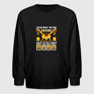 You Saying Beekeeper Want Talk About Bee - Kids' Long Sleeve T-Shirt