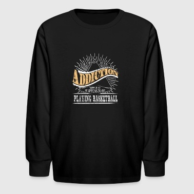 Addiction Is Playing Basketball Shirt Gift Youth Basketball - Kids' Long Sleeve T-Shirt