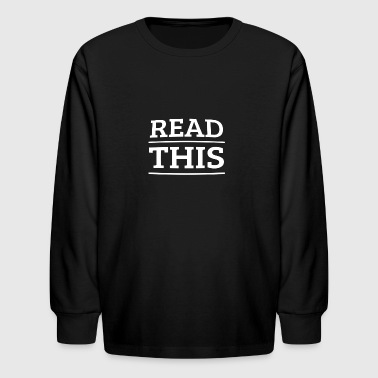 read this - Kids' Long Sleeve T-Shirt