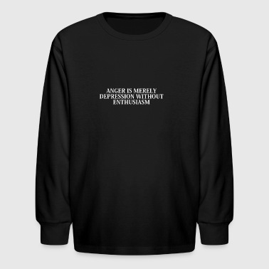 Anger is merely depression without enthusiasm - Kids' Long Sleeve T-Shirt