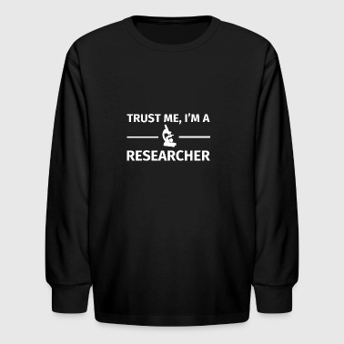 Trust me I m a Researcher T Shirt - Kids' Long Sleeve T-Shirt