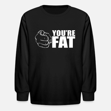 YOURE FAT - Kids' Longsleeve Shirt