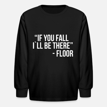 If you fall I`ll be there - Kids' Longsleeve Shirt