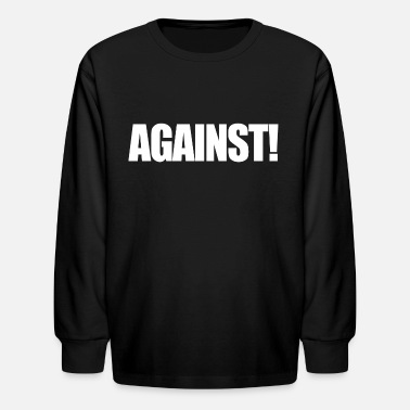 Against Against - Kids' Longsleeve Shirt