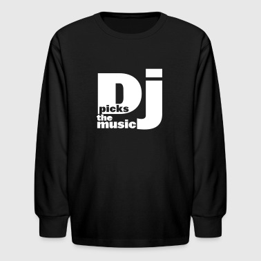 DJ picks the MUSIC! - Kids' Long Sleeve T-Shirt