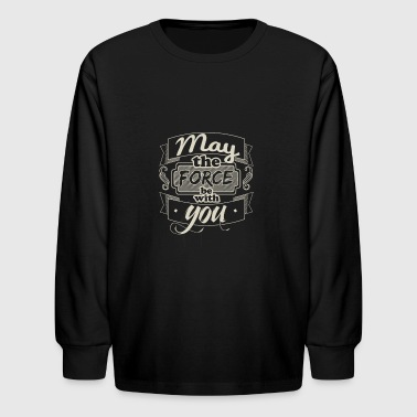 May the force with you - Kids' Long Sleeve T-Shirt