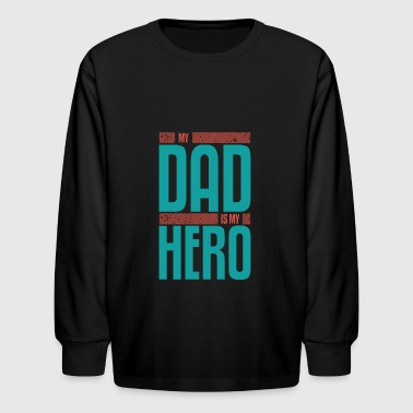 my dad is my hero - Kids' Long Sleeve T-Shirt