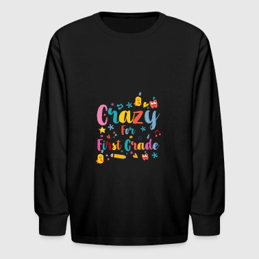 Back to School: Crazy for First Grade - Kids' Long Sleeve T-Shirt