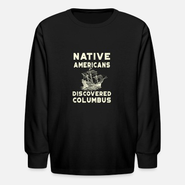 Native Americans Discovered Columbus - Kids' Longsleeve Shirt