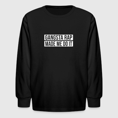 Gangsta Rap Made Me Do It Best Bitches Unicorn - Kids' Long Sleeve T-Shirt