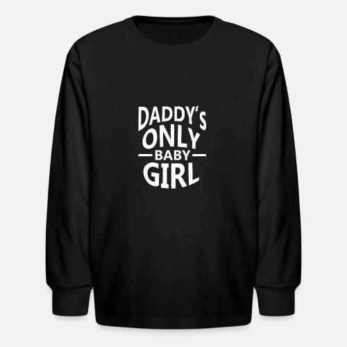 b86ba3d0 Daddys only baby girl Kids' Longsleeve Shirt | Spreadshirt