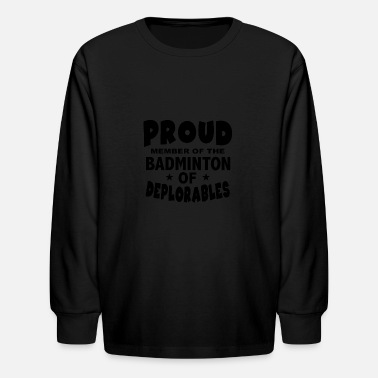 Proud Member Of The Badminton of Deplorables - Kids' Long Sleeve T-Shirt