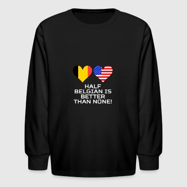 Half Belgian Is Better Than None - Kids' Long Sleeve T-Shirt
