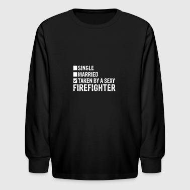 Single Married Taken by a sexy Firefighter - Kids' Long Sleeve T-Shirt