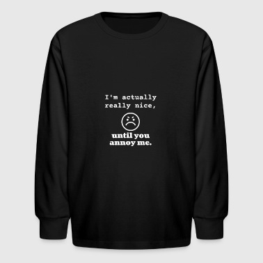 I'm actually really nice - Kids' Long Sleeve T-Shirt