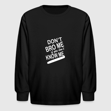 dont know me dont bro me - Kids' Long Sleeve T-Shirt