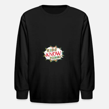 Know Things Kids Know Things - Kids' Long Sleeve T-Shirt