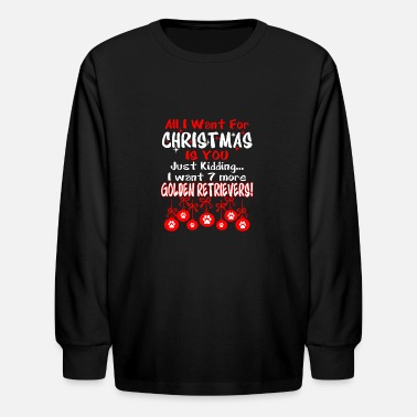 All I Want Christmas Is You Just Kidding I Want 7 - Kids' Longsleeve Shirt