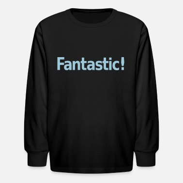 Fantastic Fantastic - Kids' Long Sleeve T-Shirt