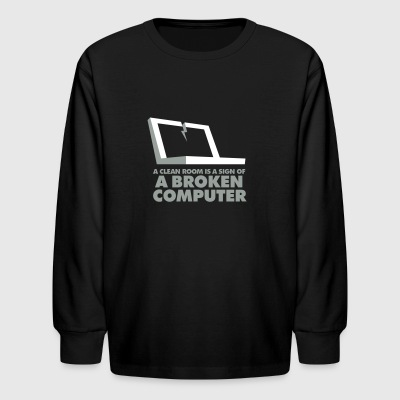 I Clean My Room Because My Computer Is Broken - Kids' Long Sleeve T-Shirt