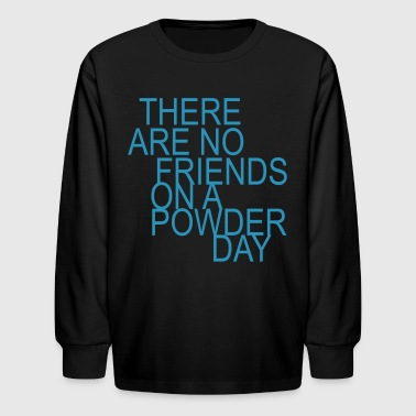 there are no friends on a powder day! - Kids' Long Sleeve T-Shirt