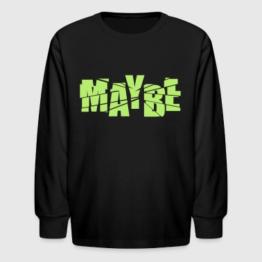 maybe - Kids' Long Sleeve T-Shirt