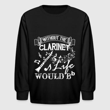 Life Without Clarinet Shirt - Kids' Long Sleeve T-Shirt