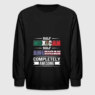 Half Mexican Half American Completely Awesome - Kids' Long Sleeve T-Shirt