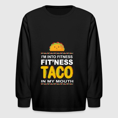 I'm Into Fitness Taco In My Mouth Mexican Food - Kids' Long Sleeve T-Shirt