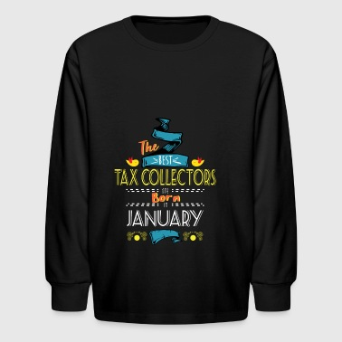 Best Tax Collectors are Born in January Gift Idea - Kids' Long Sleeve T-Shirt