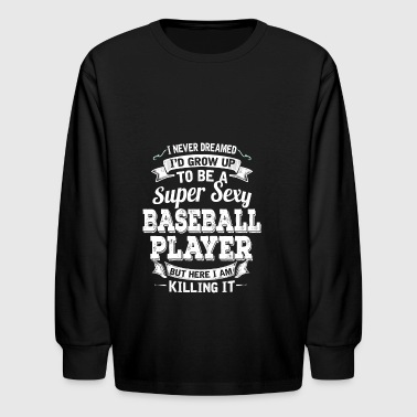 I'D Grow Up To Be A Super Sexy Baseball Player - Kids' Long Sleeve T-Shirt