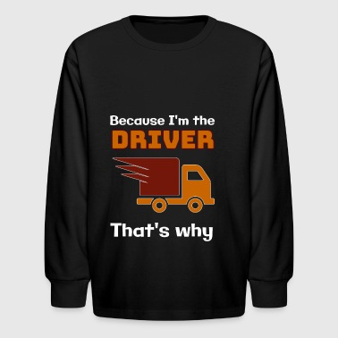 Because I'm the DRIVER that's why - Kids' Long Sleeve T-Shirt