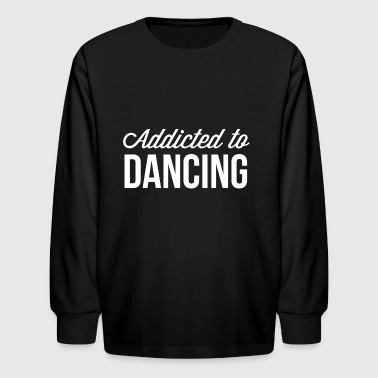 Addicted to Dancing - Kids' Long Sleeve T-Shirt