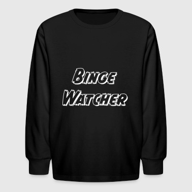 Binge Watcher - Kids' Long Sleeve T-Shirt