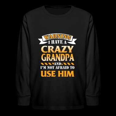 Warning I have a crazy grandpa - Kids' Long Sleeve T-Shirt