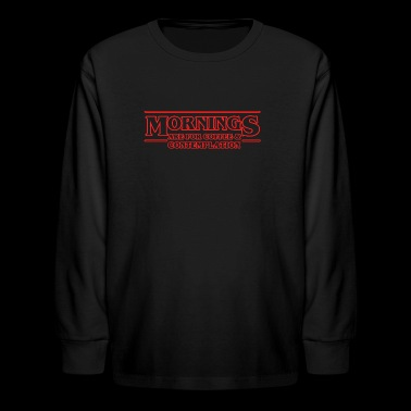 Stranger Things. Morning Are For Coffee... - Kids' Long Sleeve T-Shirt