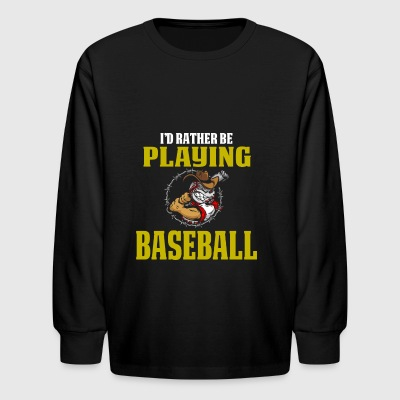Cool and Funny Baseball T Shirt I'd Rather Be Playing - Kids' Long Sleeve T-Shirt
