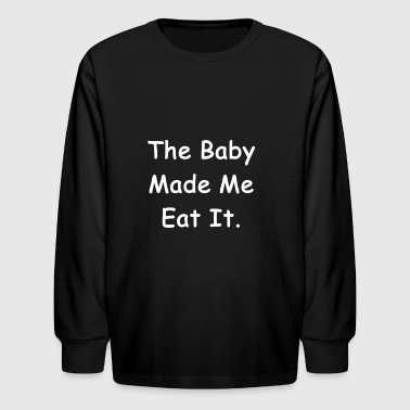The Baby Made Me It It Funny I'm Pregnant Shirt - Kids' Long Sleeve T-Shirt