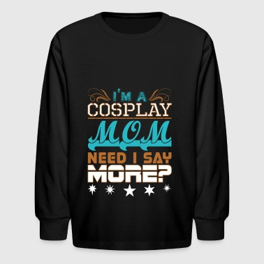 Im A Cosplay Mom Need I Say More - Kids' Long Sleeve T-Shirt