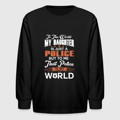 To The World My Daughter Is Just A Police - Kids' Long Sleeve T-Shirt