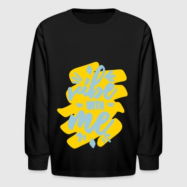 Vibe with me - Kids' Long Sleeve T-Shirt