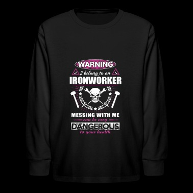 Warning I Belong To An Ironworkers T-Shirts - Kids' Long Sleeve T-Shirt