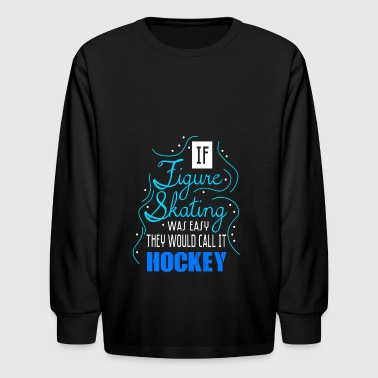 if figure skating was easy they would call it hock - Kids' Long Sleeve T-Shirt