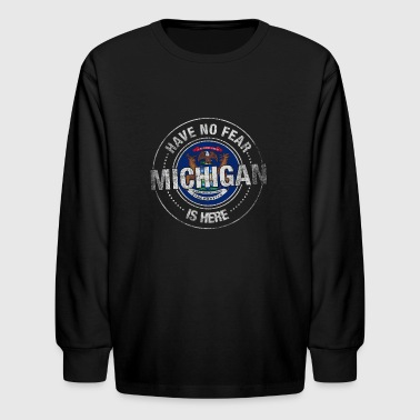 Have No Fear Michigan Is Here - Kids' Long Sleeve T-Shirt