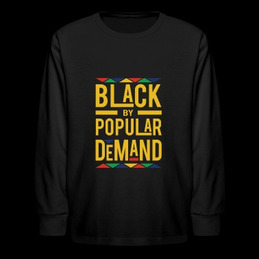 BLACK BY POPULAR DEMAND - Kids' Long Sleeve T-Shirt