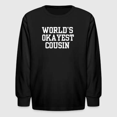 World's OKAYEST Cousin - Kids' Long Sleeve T-Shirt