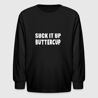 Suck It Up Buttercup - Kids' Long Sleeve T-Shirt