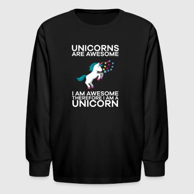 Unicorns Are Awesome Therefore I am A Unicorn - Kids' Long Sleeve T-Shirt