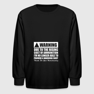 Due to the Rising Cost of Ammo - Kids' Long Sleeve T-Shirt